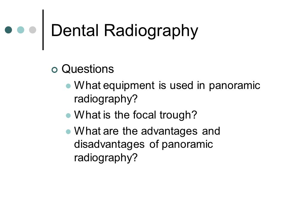 Dental Radiography Questions What equipment is used in panoramic radiography? What is the focal trough? What are the advantages and disadvantages of p