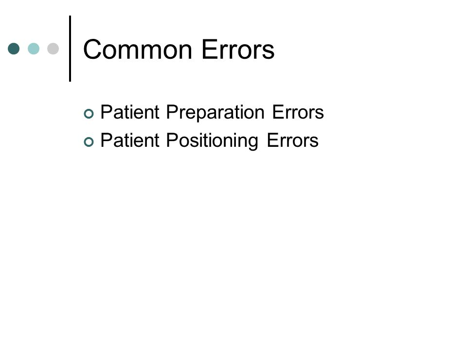 Common Errors Patient Preparation Errors Patient Positioning Errors