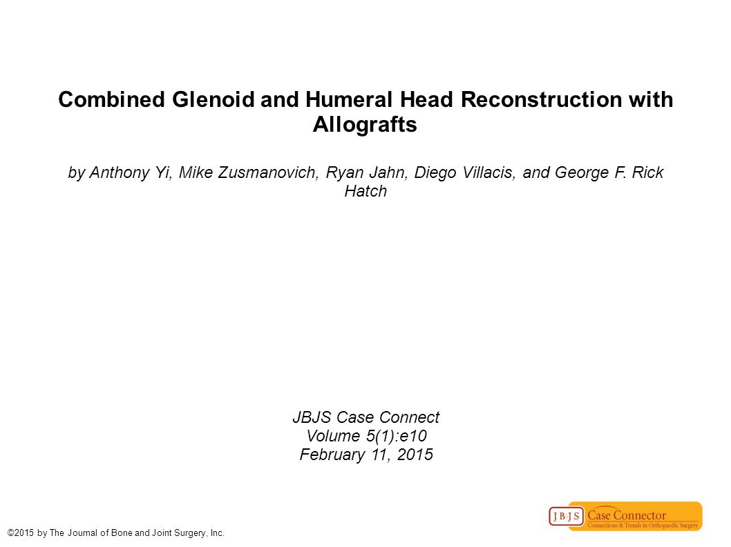 Combined Glenoid and Humeral Head Reconstruction with Allografts by Anthony Yi, Mike Zusmanovich, Ryan Jahn, Diego Villacis, and George F.