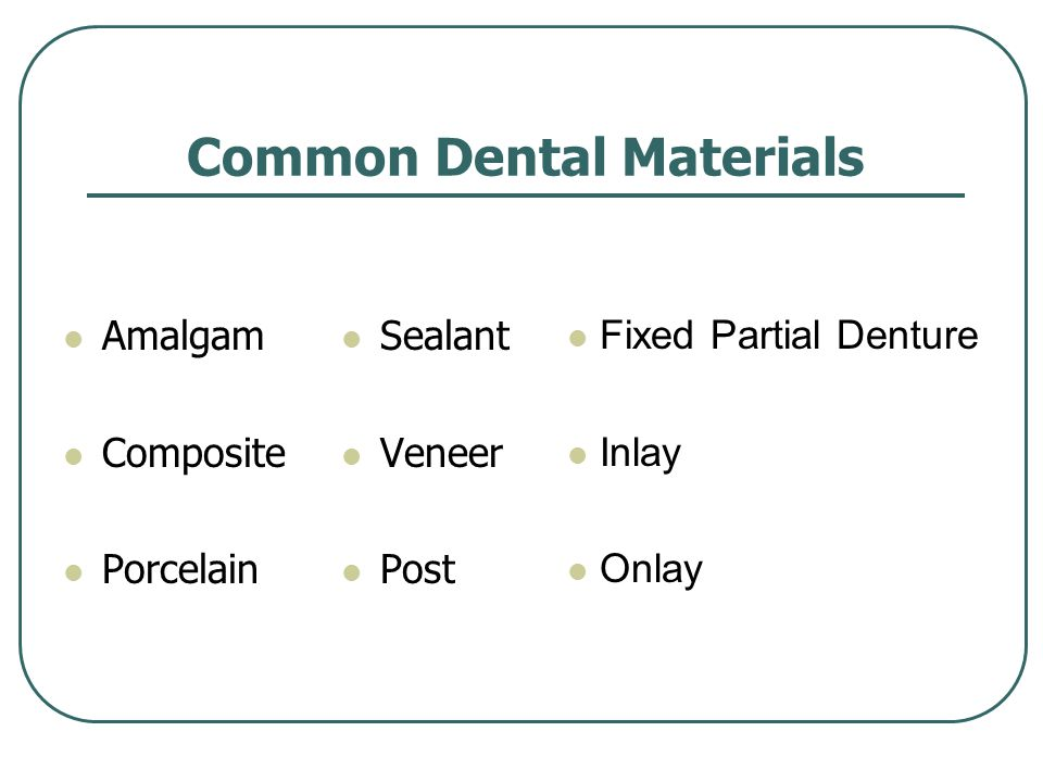 Common Dental Materials Amalgam Composite Porcelain Sealant Veneer Post Fixed Partial Denture Inlay Onlay