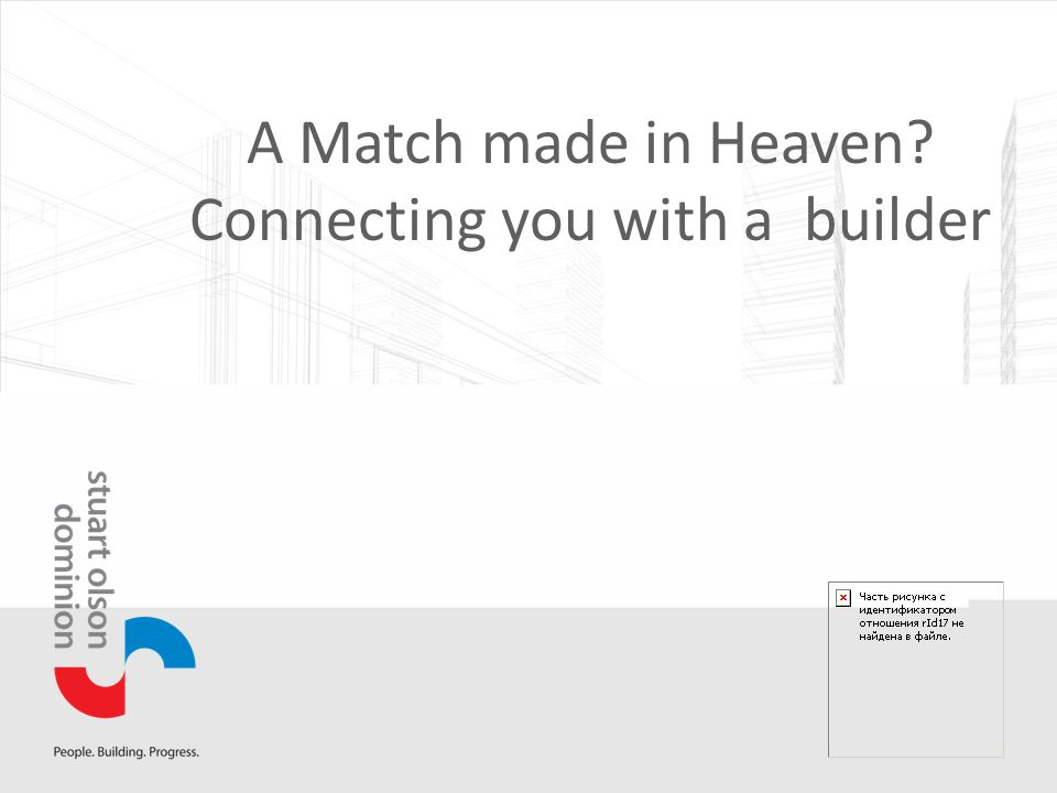 A Match made in Heaven Connecting you with a builder