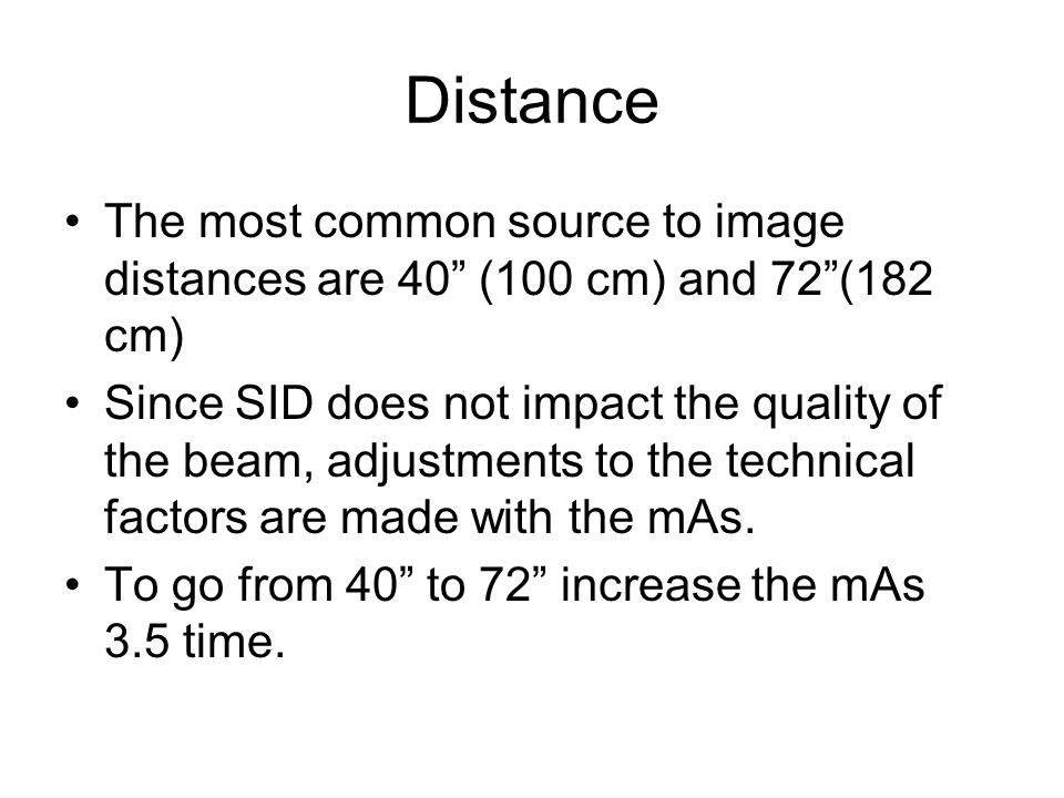 """Distance The most common source to image distances are 40"""" (100 cm) and 72""""(182 cm) Since SID does not impact the quality of the beam, adjustments to"""