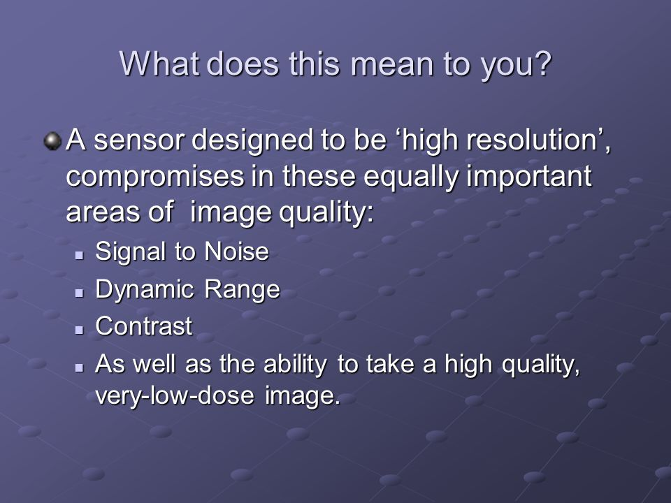 What does this mean to you? A sensor designed to be 'high resolution', compromises in these equally important areas of image quality: Signal to Noise