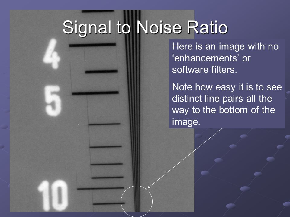 Signal to Noise Ratio Here is an image with no 'enhancements' or software filters.