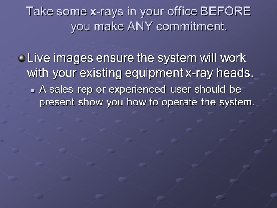 Take some x-rays in your office BEFORE you make ANY commitment.