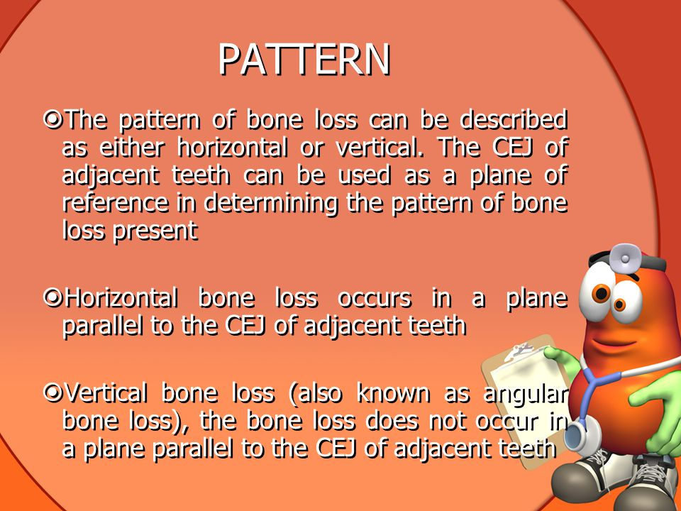 PATTERN  The pattern of bone loss can be described as either horizontal or vertical.