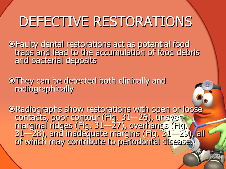 DEFECTIVE RESTORATIONS  Faulty dental restorations act as potential food traps and lead to the accumulation of food debris and bacterial deposits  They can be detected both clinically and radiographically  Radiographs show restorations with open or loose contacts, poor contour (Fig.