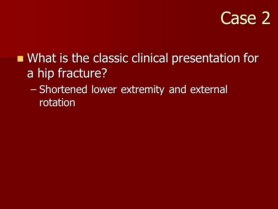 What is the classic clinical presentation for a hip fracture.