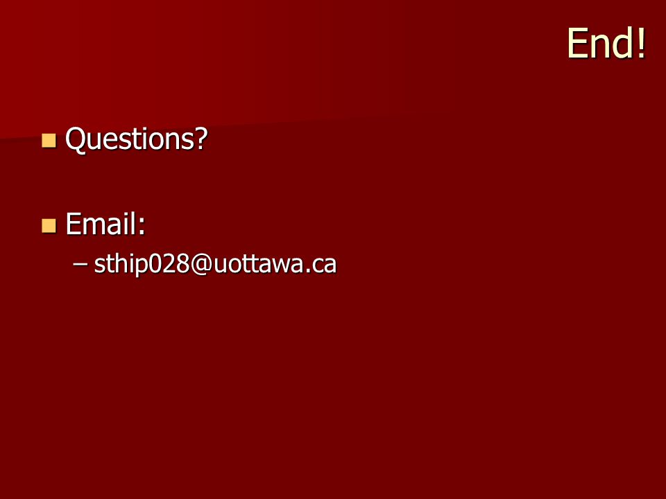 End! Questions Questions Email: Email: –sthip028@uottawa.ca