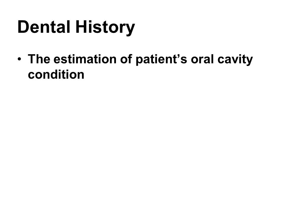 Dental History The estimation of patient's oral cavity condition