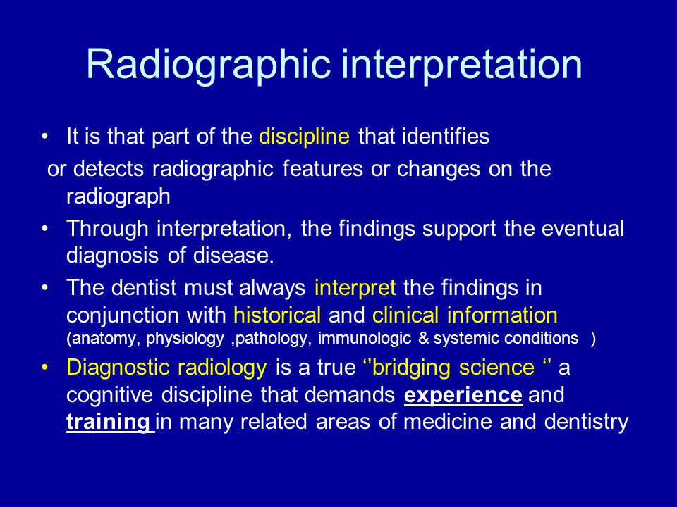 Radiographic interpretation It is that part of the discipline that identifies or detects radiographic features or changes on the radiograph Through in