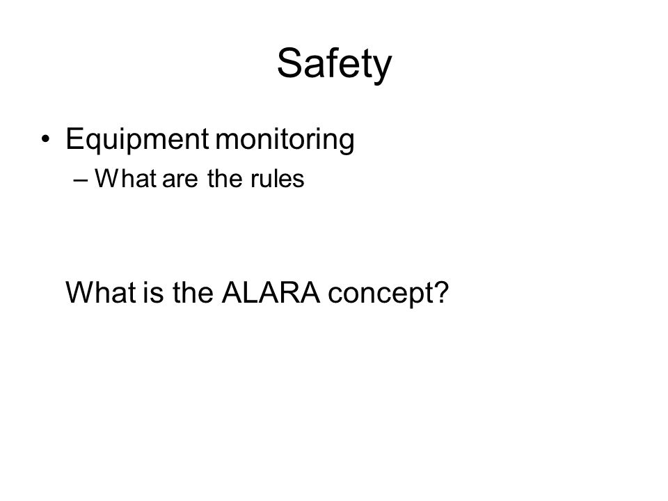 Safety Equipment monitoring –What are the rules What is the ALARA concept?