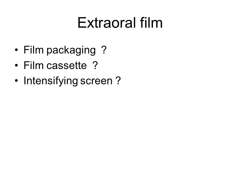 Extraoral film Film packaging ? Film cassette ? Intensifying screen ?