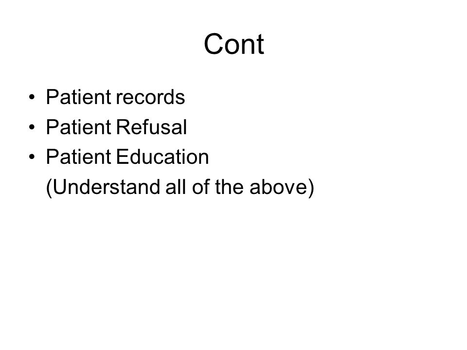 Cont Patient records Patient Refusal Patient Education (Understand all of the above)