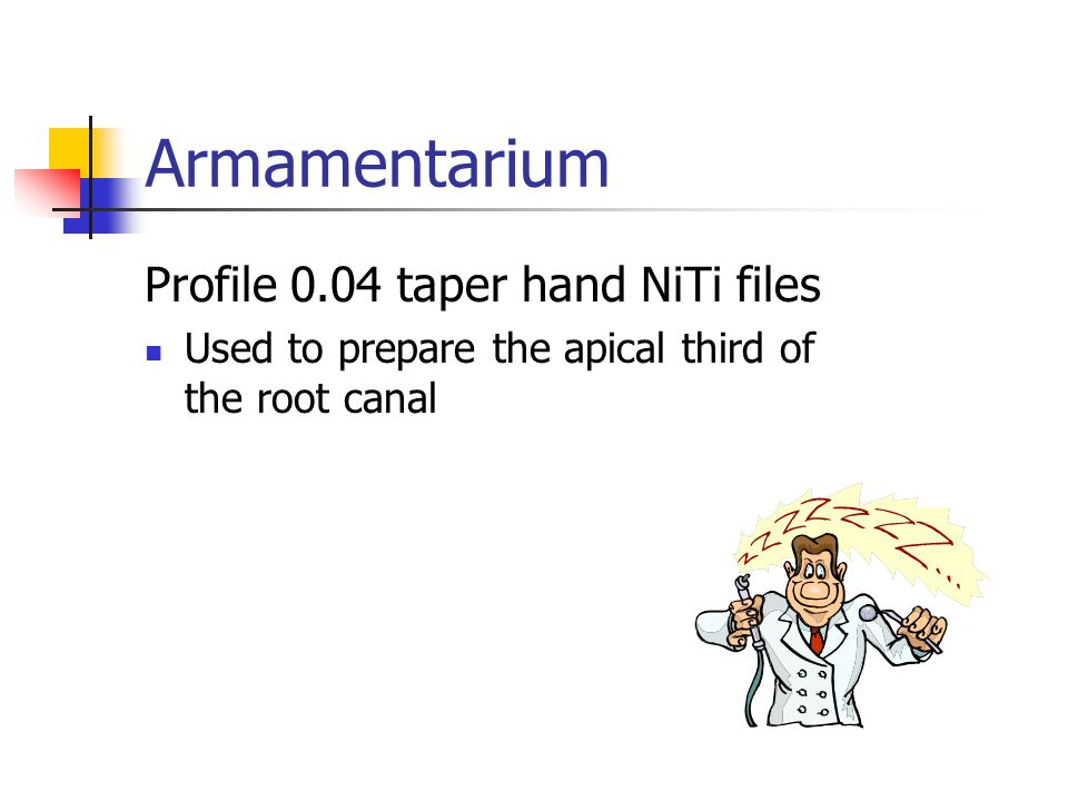 Profile 0.04 taper hand NiTi files Used to prepare the apical third of the root canal