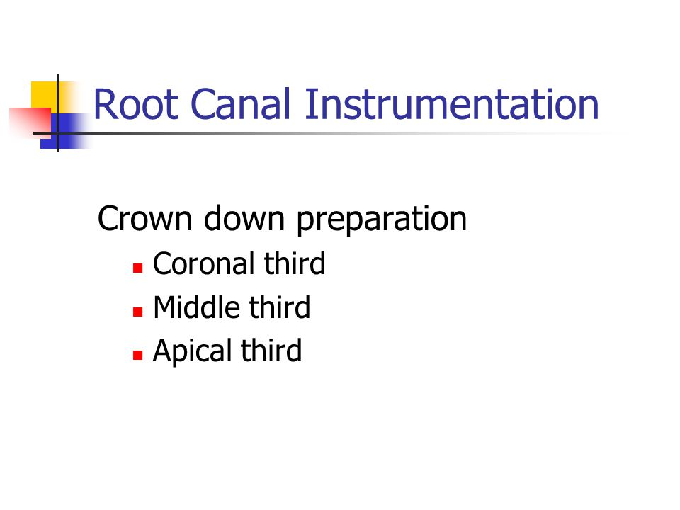 Root Canal Instrumentation Crown down preparation Coronal third Middle third Apical third