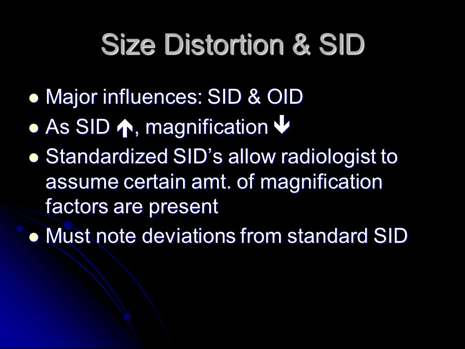 MAGNIFICATION caused by: TUBE CLOSE TO THE PART (↓SID) TUBE CLOSE TO THE PART (↓SID) PART FAR FROM THE CASSETTE PART FAR FROM THE CASSETTE (↑ OID) (↑