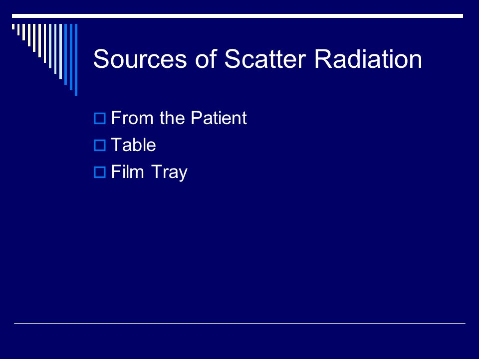 Sources of Scatter Radiation  From the Patient  Table  Film Tray