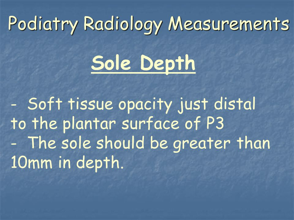 Podiatry Radiology Measurements Sole Depth - Soft tissue opacity just distal to the plantar surface of P3 - The sole should be greater than 10mm in de