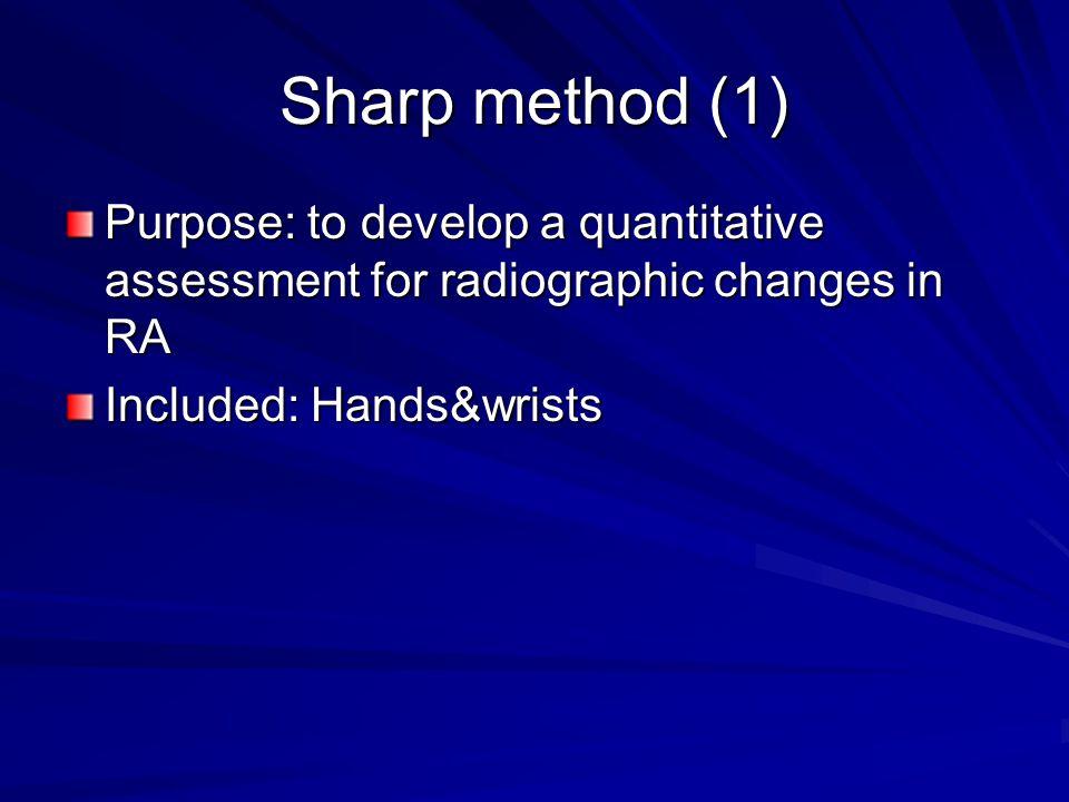 Sharp van der Heijde method (3) JSN, hands, feet Joint space narrowing score; 15 areas for hands, 6 for feet –0 - normal –1 - focal narrowing –2 – reduction of <50% of joint space –3 – reduction of >50% of joint space –4 – ankylosis