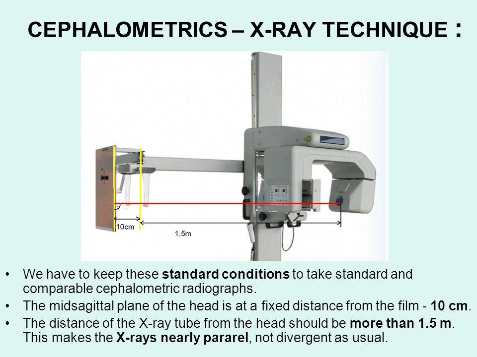 CEPHALOMETRICS – X-RAY TECHNIQUE :