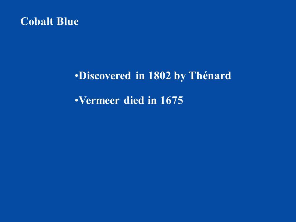 Cobalt Blue Discovered in 1802 by Thénard Vermeer died in 1675