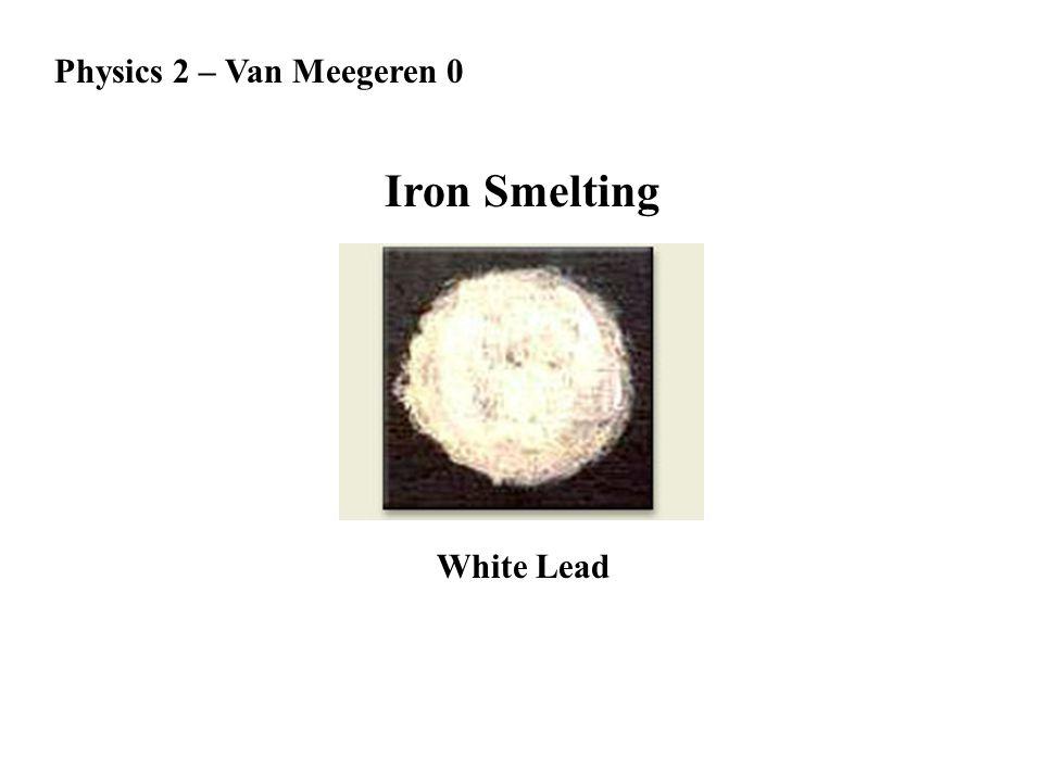 Physics 2 – Van Meegeren 0 Iron Smelting White Lead