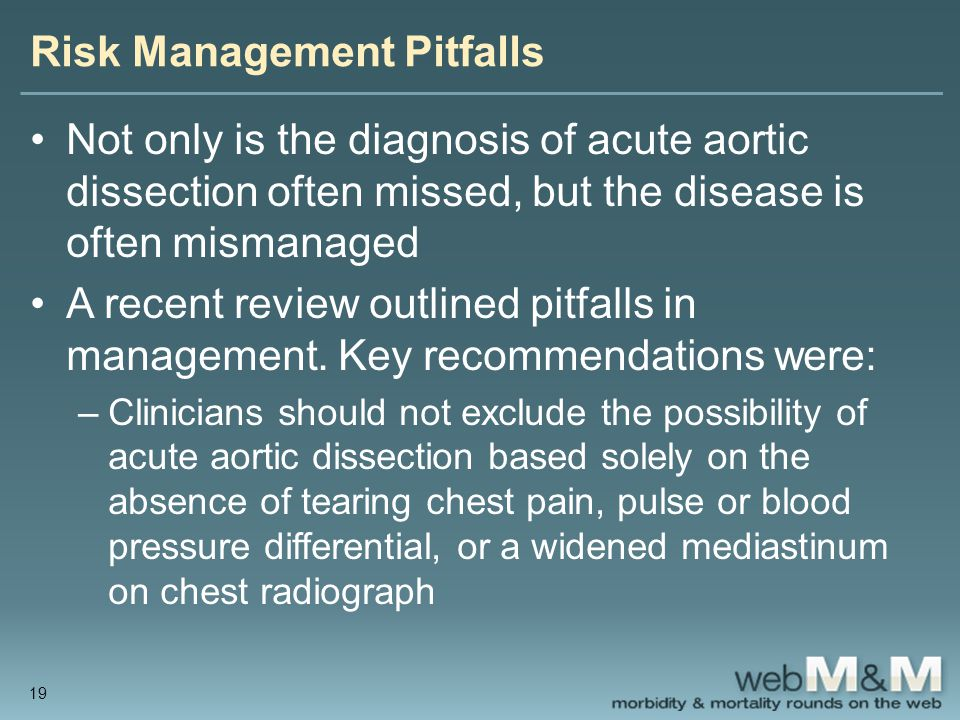 Risk Management Pitfalls Not only is the diagnosis of acute aortic dissection often missed, but the disease is often mismanaged A recent review outlin