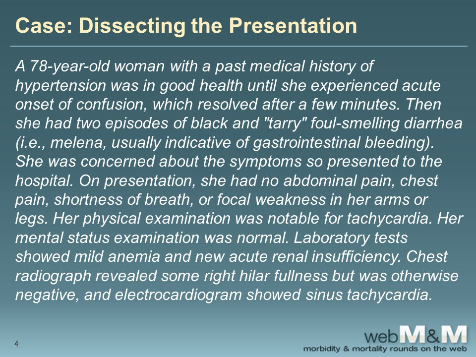 Case: Dissecting the Presentation A 78-year-old woman with a past medical history of hypertension was in good health until she experienced acute onset