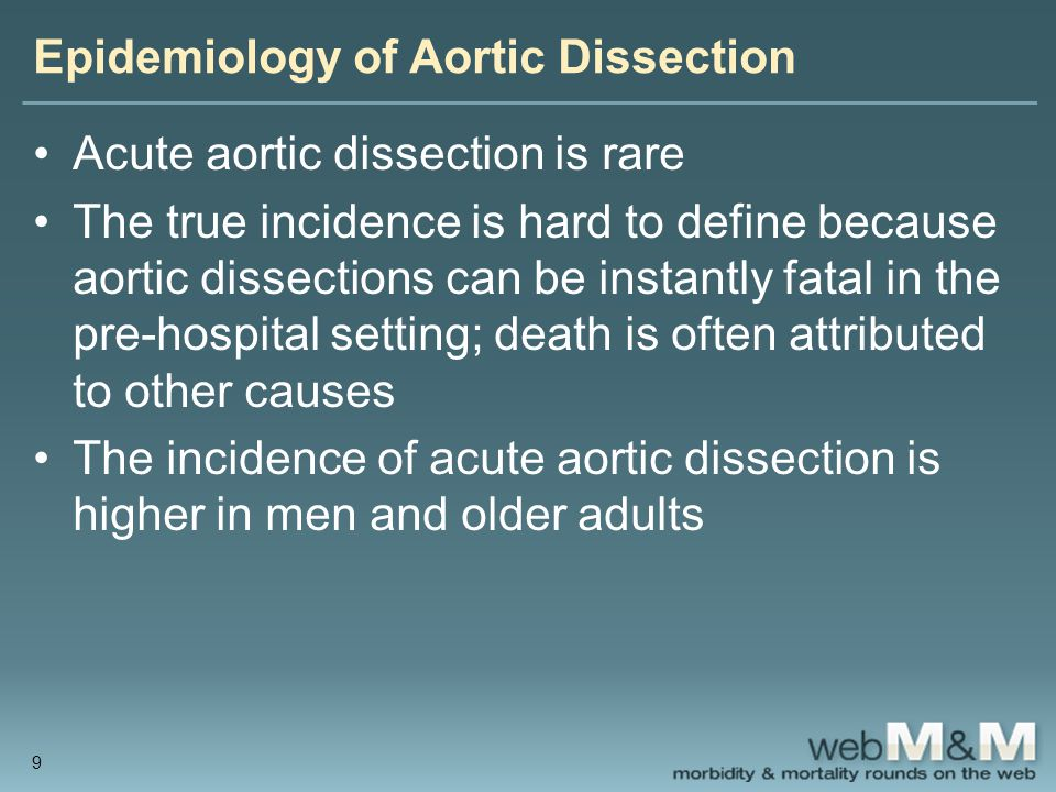Epidemiology of Aortic Dissection Acute aortic dissection is rare The true incidence is hard to define because aortic dissections can be instantly fat