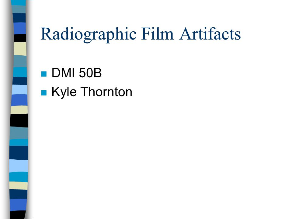 Radiographic Film Artifacts n DMI 50B n Kyle Thornton