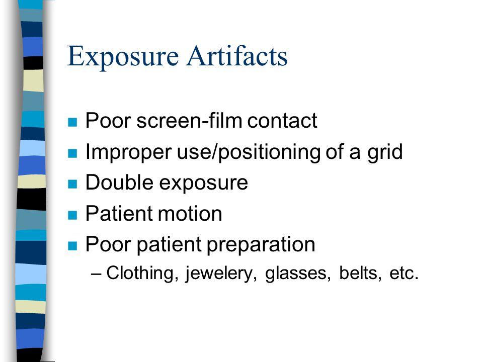 Exposure Artifacts n Poor screen-film contact n Improper use/positioning of a grid n Double exposure n Patient motion n Poor patient preparation –Clot