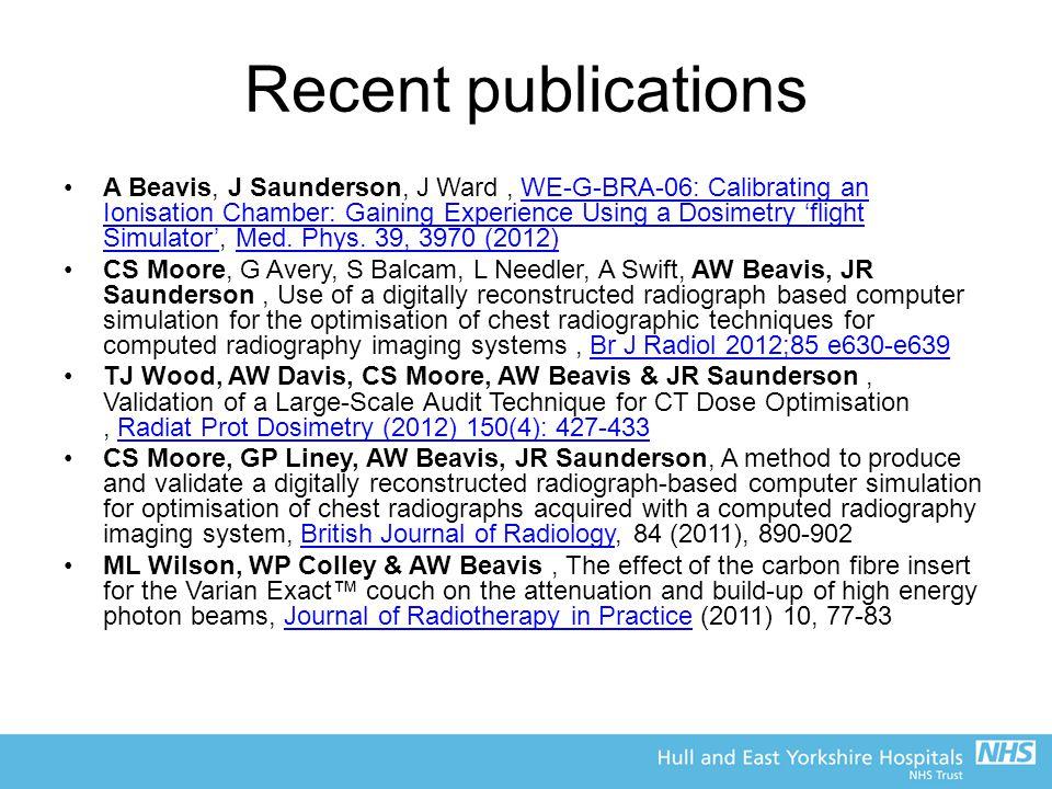 Recent publications A Beavis, J Saunderson, J Ward, WE-G-BRA-06: Calibrating an Ionisation Chamber: Gaining Experience Using a Dosimetry 'flight Simul