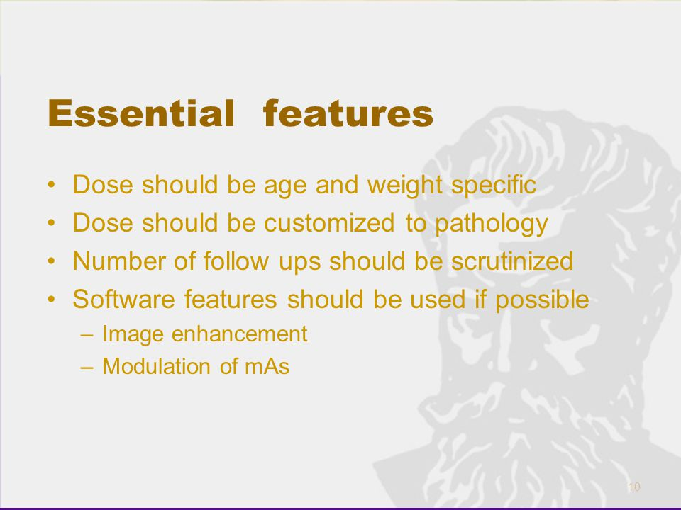 10 Essential features Dose should be age and weight specific Dose should be customized to pathology Number of follow ups should be scrutinized Softwar