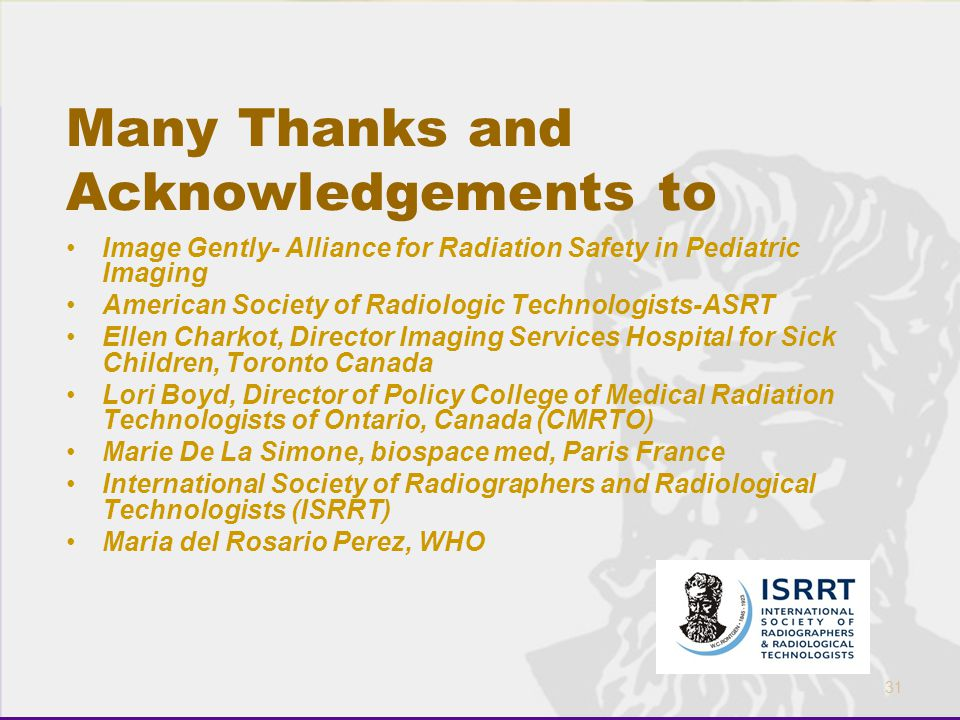 31 Many Thanks and Acknowledgements to Image Gently- Alliance for Radiation Safety in Pediatric Imaging American Society of Radiologic Technologists-A