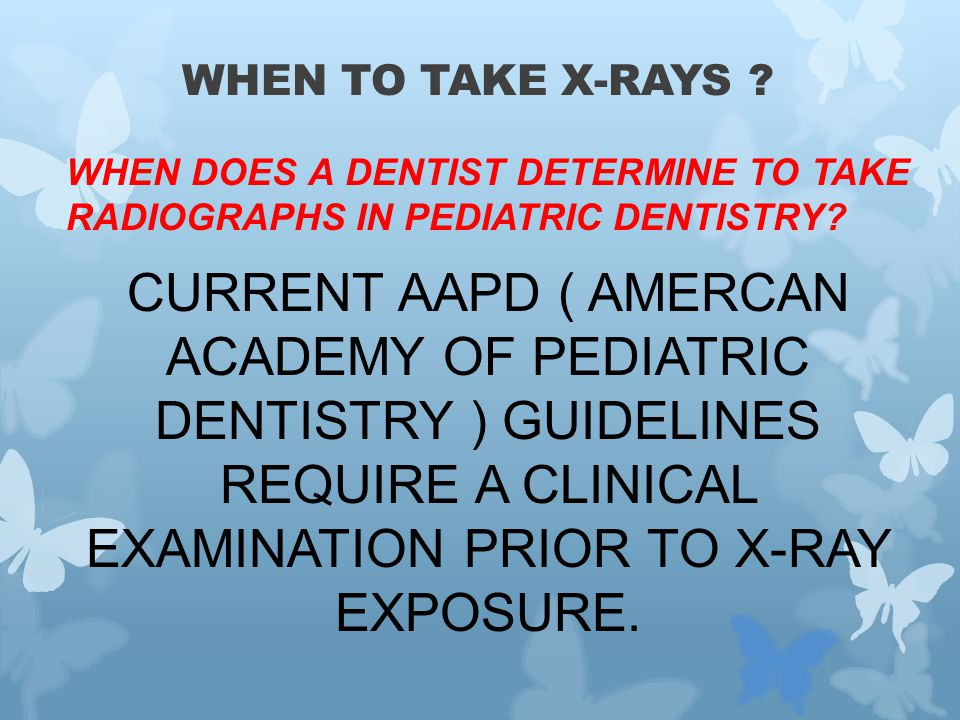 WHEN DOES A DENTIST DETERMINE TO TAKE RADIOGRAPHS IN PEDIATRIC DENTISTRY.