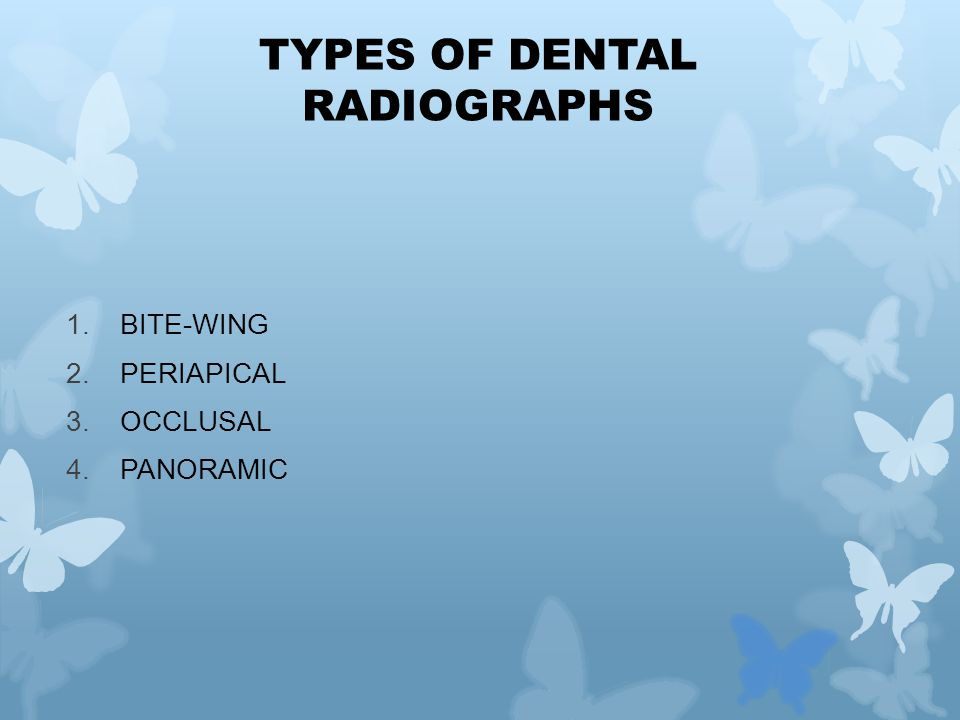 1.BITE-WING 2.PERIAPICAL 3.OCCLUSAL 4.PANORAMIC TYPES OF DENTAL RADIOGRAPHS