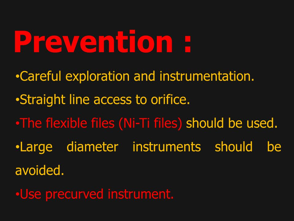 Careful exploration and instrumentation.Straight line access to orifice.