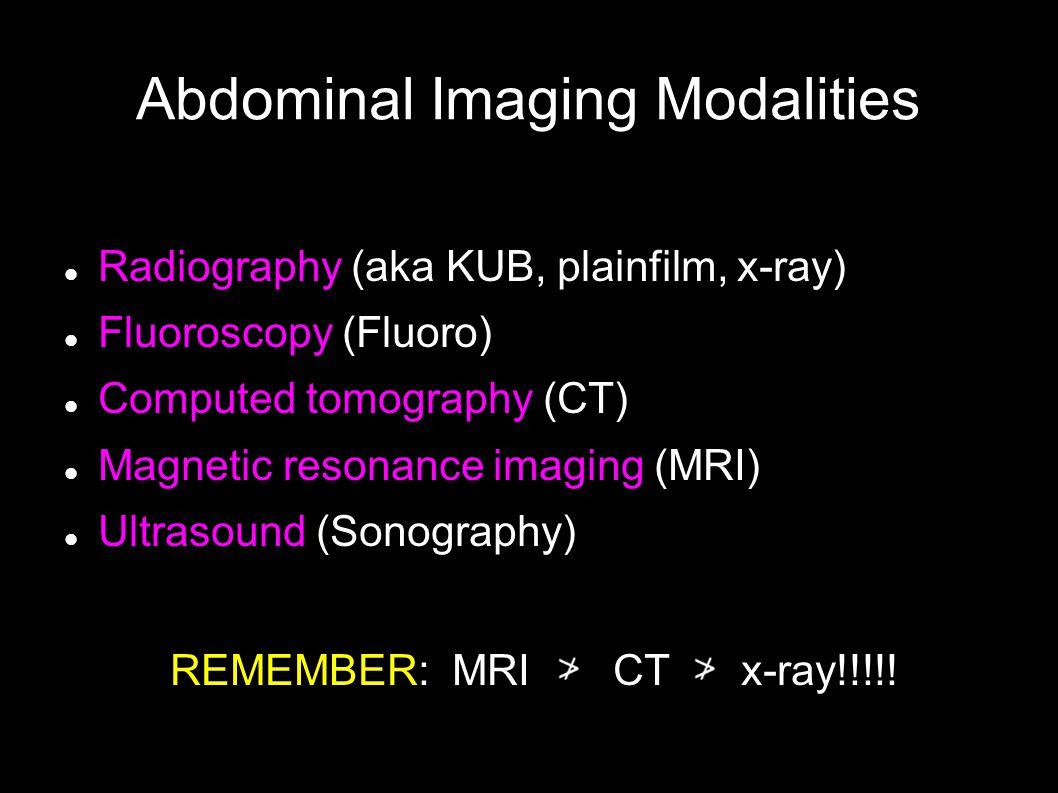 Routine fluoroscopic studies Esophagram Upper GI Barium enema mass, ulcer, reflux mass, polyp dysphagia, stricture
