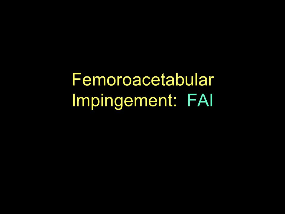FAI Cause of early osteoarthrosis of the hip especially in young and active people Early pathologic contact between skeletal prominences of the acetabulum and femur that limits physiologic hip range of motion.
