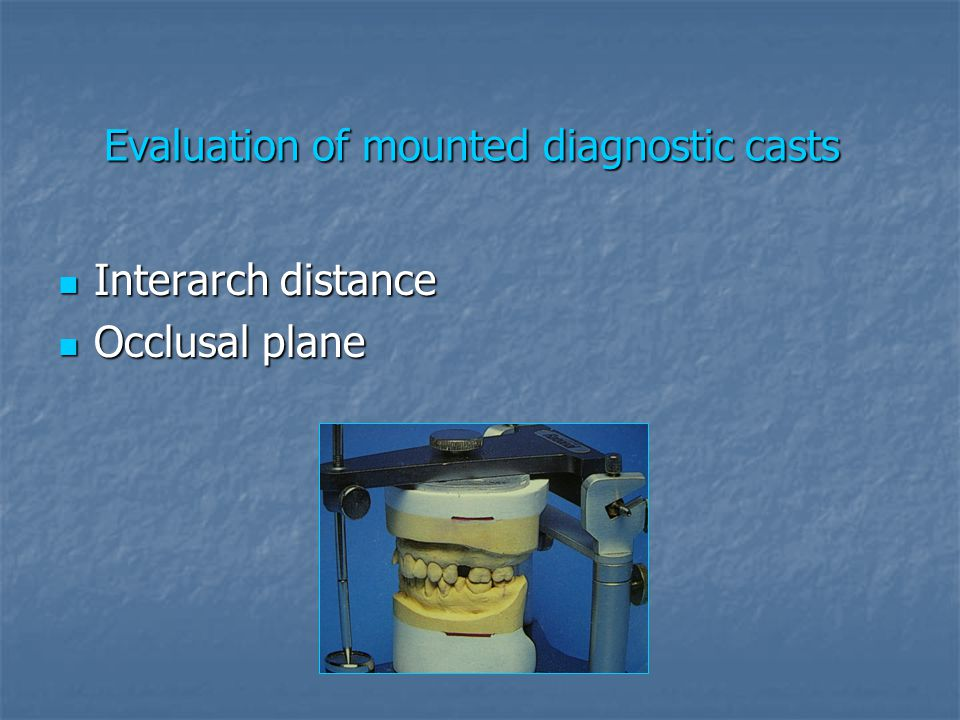 Evaluation of mounted diagnostic casts Interarch distance Interarch distance Occlusal plane Occlusal plane