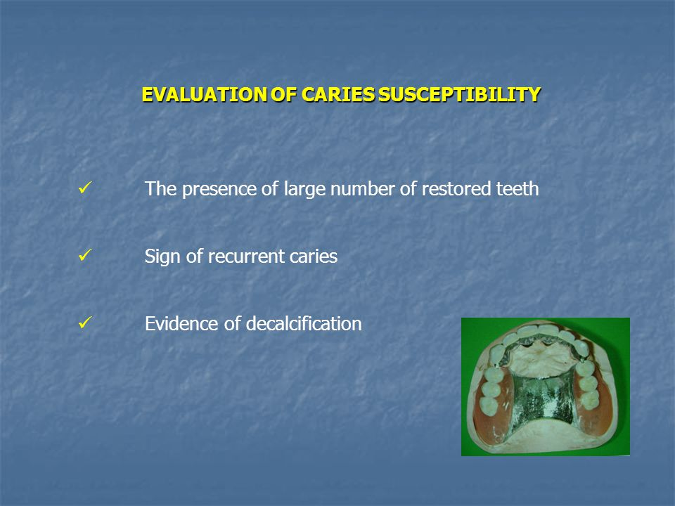 EVALUATION OF CARIES SUSCEPTIBILITY The presence of large number of restored teeth Sign of recurrent caries Evidence of decalcification