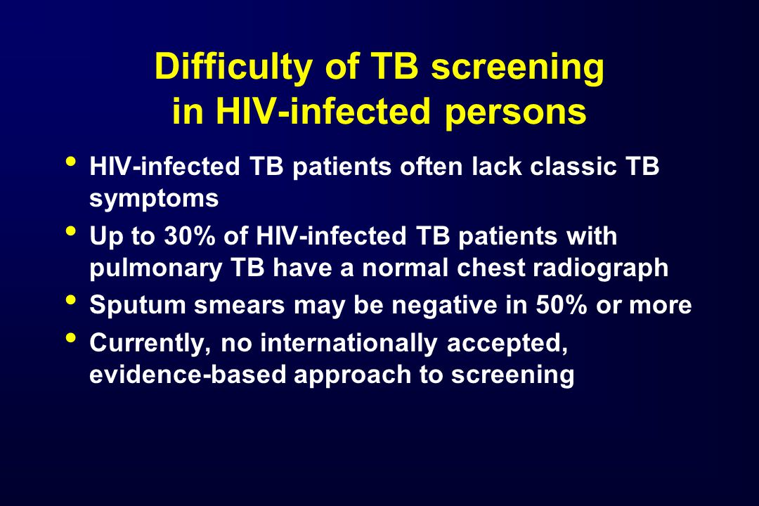 Improving the Diagnosis of TB in HIV-infected Persons in SE Asia Objectives are to: –Develop an evidence-based clinical algorithm with high sensitivity to rule-out TB in HIV-infected persons –Develop an algorithm with high specificity to diagnose TB in HIV-infected persons Algorithm based on all patients, i.e.