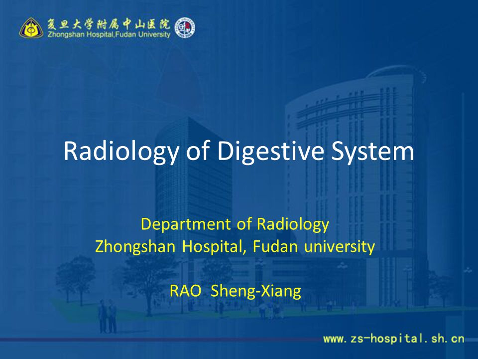 Radiology of Digestive System Department of Radiology Zhongshan Hospital, Fudan university RAO Sheng-Xiang