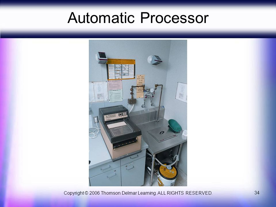 Copyright © 2006 Thomson Delmar Learning. ALL RIGHTS RESERVED. 34 Automatic Processor