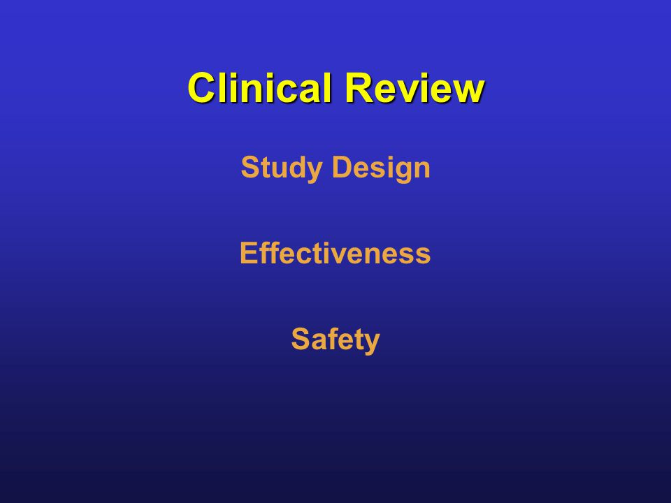 Clinical Review Study Design Effectiveness Safety