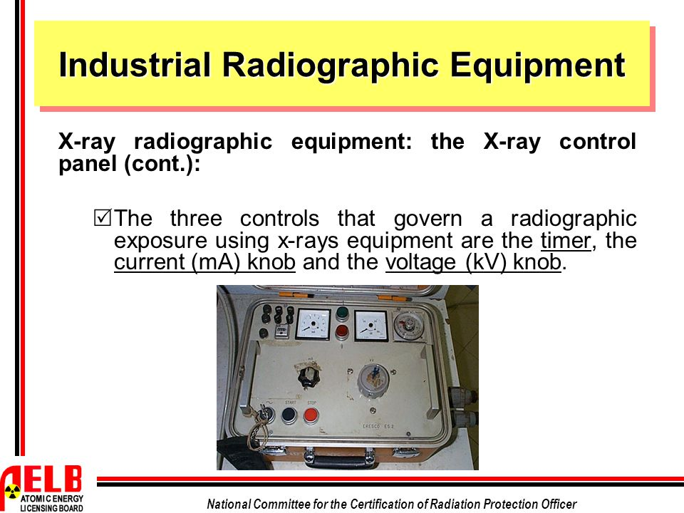 National Committee for the Certification of Radiation Protection Officer Industrial Radiographic Equipment X-ray radiographic equipment: the X-ray con