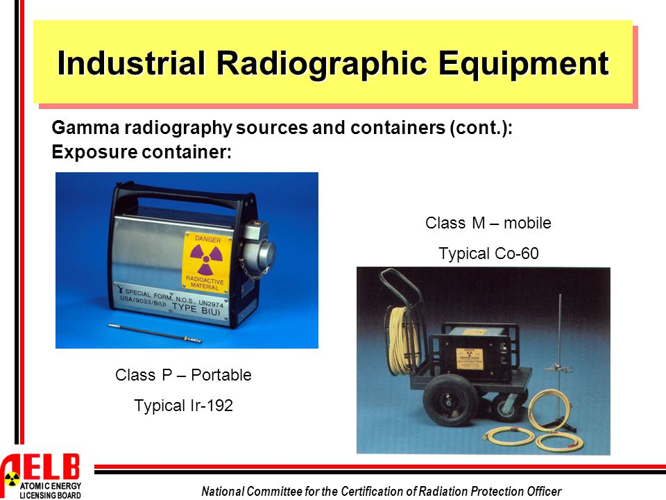 National Committee for the Certification of Radiation Protection Officer Industrial Radiographic Equipment Gamma radiography sources and containers (c