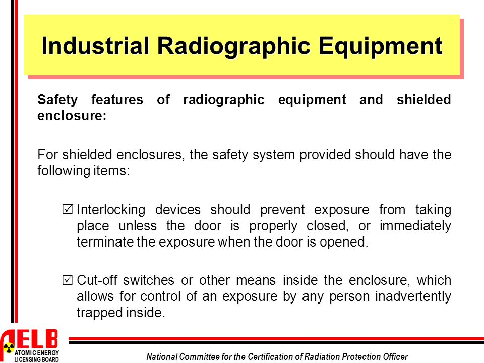National Committee for the Certification of Radiation Protection Officer Industrial Radiographic Equipment Safety features of radiographic equipment a