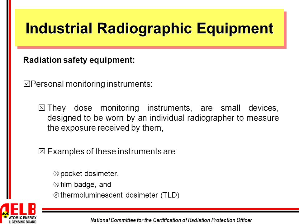 National Committee for the Certification of Radiation Protection Officer Industrial Radiographic Equipment Radiation safety equipment:  Personal moni